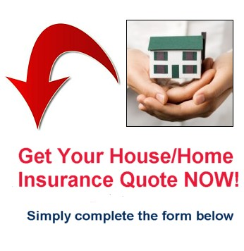 Get your Home and House Insurance Quote Now